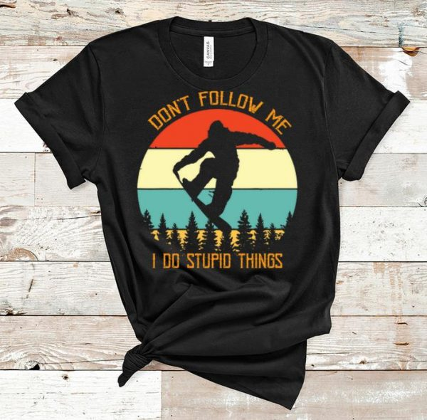 Official Snowboarding Don't Follow Me I Do Stupid Things Vintage shirt