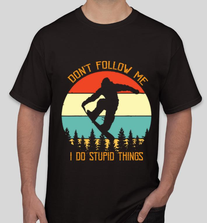 Official Snowboarding Don t Follow Me I Do Stupid Things Vintage shirt 4 - Official Snowboarding Don't Follow Me I Do Stupid Things Vintage shirt