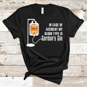 Top In Case Of Accident My Blood Type Is Gordon's Gin shirt