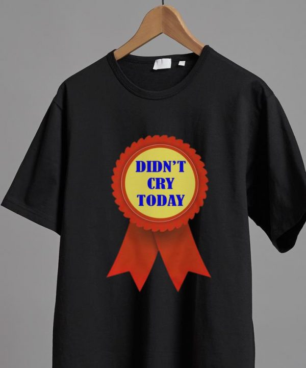 Awesome Didn't Cry Today shirt