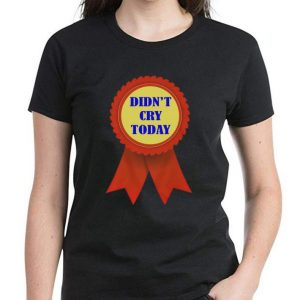 Awesome Didn't Cry Today shirt 2