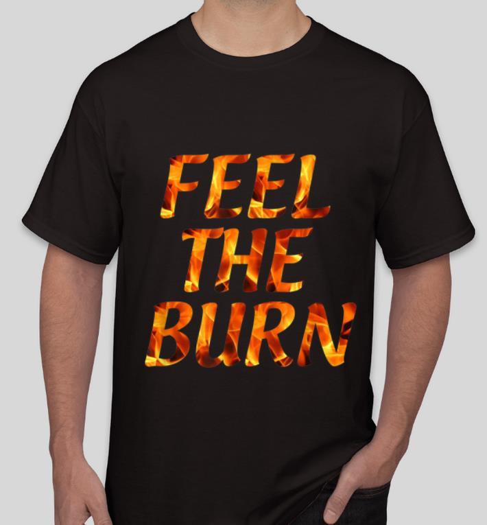 Awesome Feel The Burn shirt 4 - Awesome Feel The Burn shirt