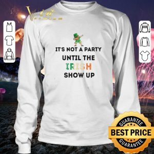 Cheap Dabbing Leprechaun It's not a party until the Irish show up St Patrick's day shirt 2