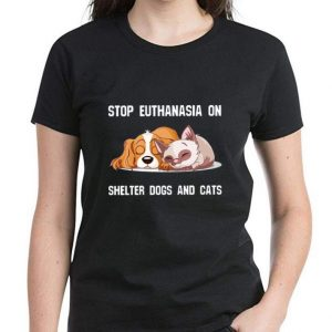 Great Stop Euthanasia On Shelter Dogs And Cats shirt 2