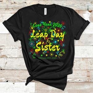 Official Leap Day Sister February 29th 2020 shirt