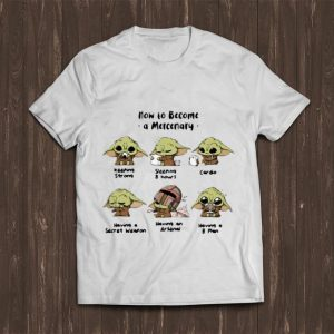Premium Star Wars Baby Yoda How To Become A Mercenary shirt