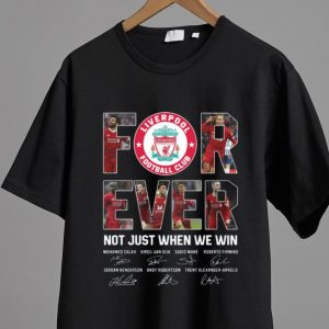 Top Liverpool Football Club For Ever Not Just When We Win Signature shirt