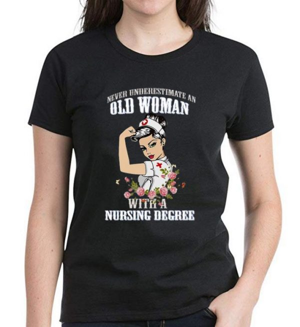 Top Never Underestimate A Woman With A Nursing Degree Stong Girl shirt