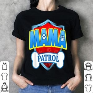 Awesome Funny Mama Patrol - Dog Mom, Dad For Men Women shirt