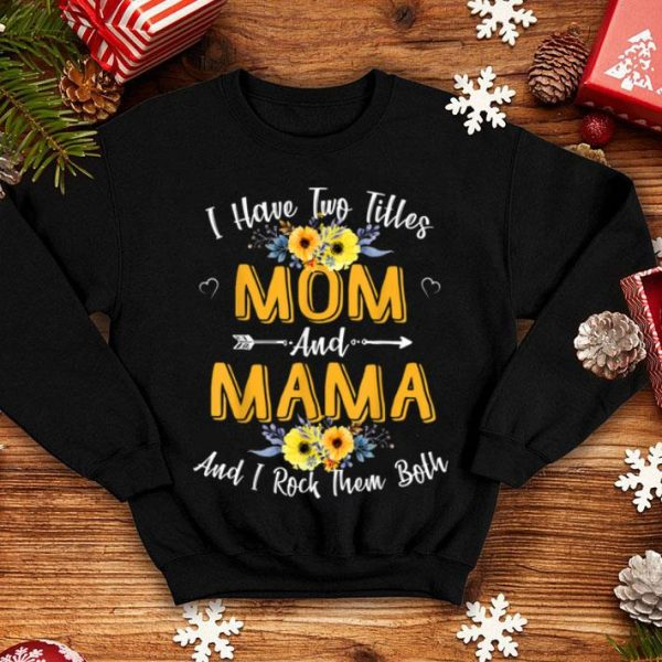 Awesome I Have Two Titles Mom And Mama Funny Mother Day shirt