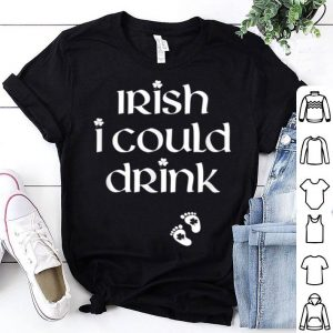 Beautiful Irish I Could Drink Funny Pregnancy St Patrick's Day shirt