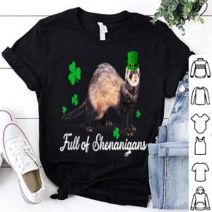 Nice Full Of Shenanigans Ferret Leprechaun Shamrock St Patricks shirt