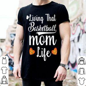 Nice Living That Basketball Mom Life Mothers Day Gift shirt