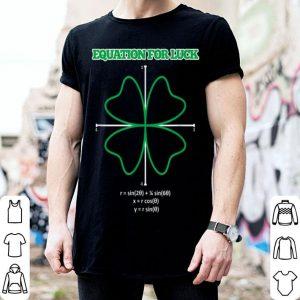 Official Equation For Luck Clover Irish Math Funny Teacher Gift Idea shirt