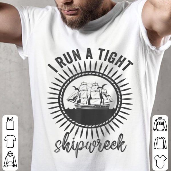 Original I Run A Tight Shipwreck Womens Funny Mom Dad Mother's Day shirt