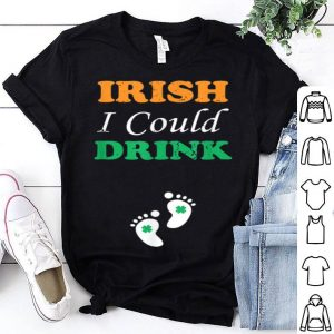 Premium Irish I Could Drink For New Mom Pregnancy St Patrick's shirt