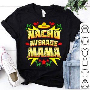 Pretty Nacho Average Mama Pregnancy Announcement shirt