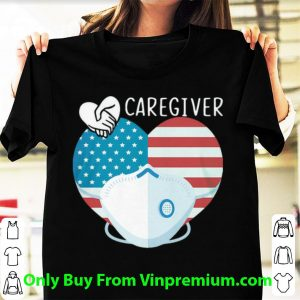 Awesome Caregiver Mask Heart American Flag Covid-19 shirt