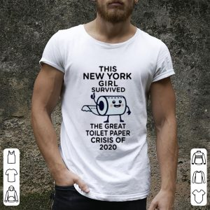 Awesome This New York Girl Survived The Great Toilet Paper Crisis Of 2020 shirt