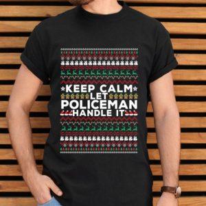 Keep calm and let POLICEMAN handle It Ugly Christmas shirt