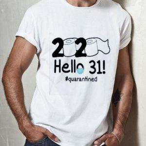 Nice 2020 Hello 31 #Quarantined shirt