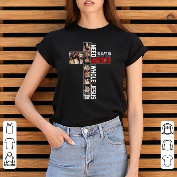 Official All I Need Today Is A Little Bit Of Aztecs And A Whole Lot Of Jesus shirt