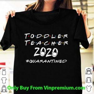 Official Toddler Teacher 2020 #Quarantined Covid-19 shirt