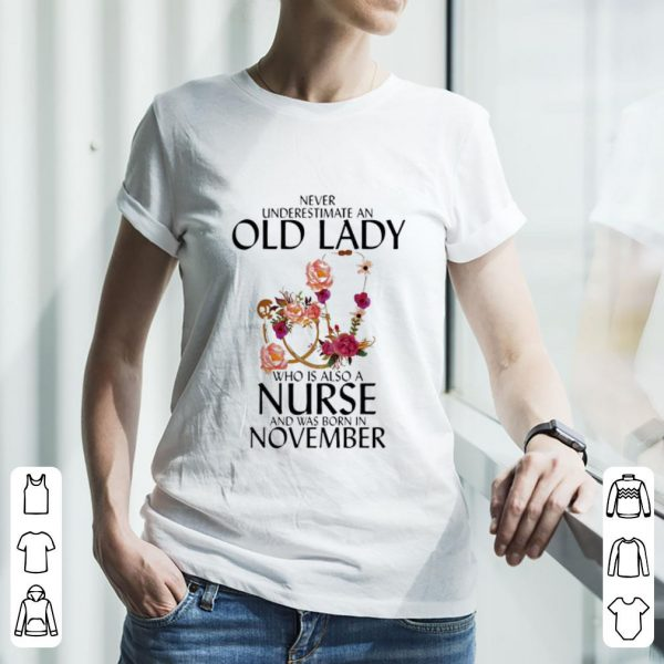 Pretty Never Underestimate An Old Lady Who Is A Nurse And Was Born In November shirt