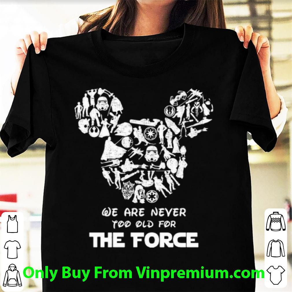 Awesome Mickey Mouse We Are Never Too Old For The Force Star Wars shirt
