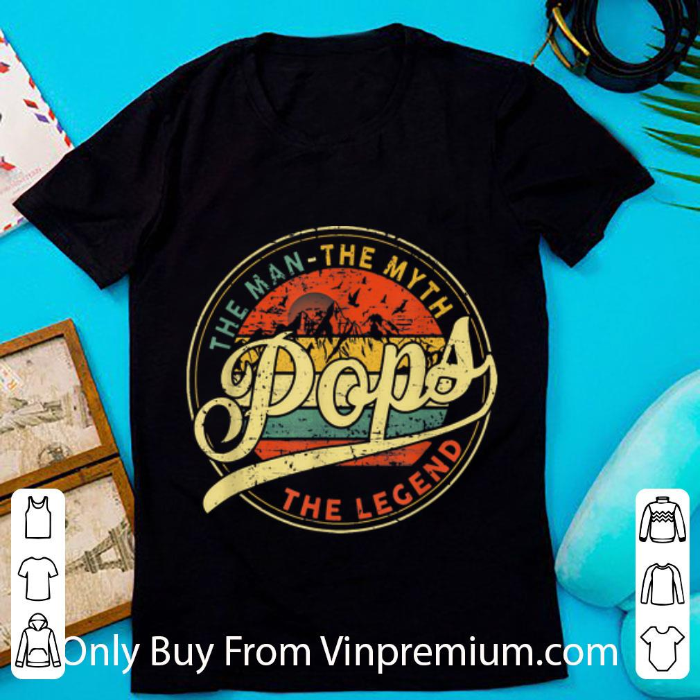 Pretty Vintage The Man The Myth Pops The Legend Father's Day shirt