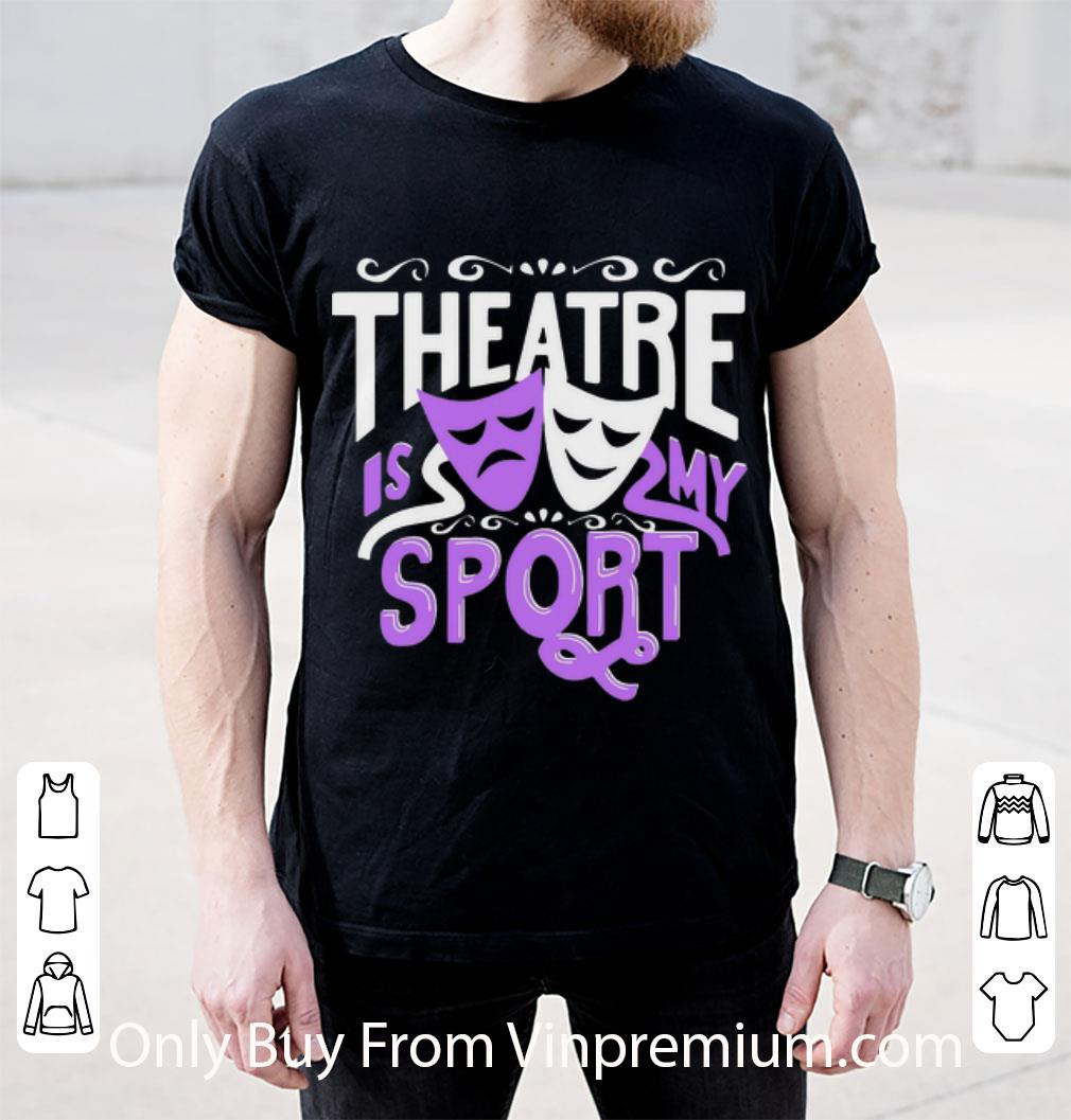 Pretty Theatre Is My Sport shirt