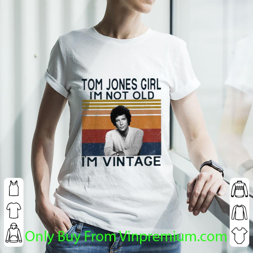 Hot Vintage Tom Jones Girl I'm Not Old I'm Vintage shirt