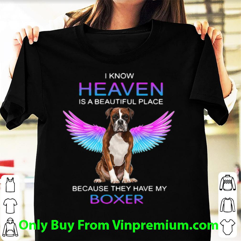Nice I Know Heaven Is A Beautiful Place Because They Have My Boxer shirt