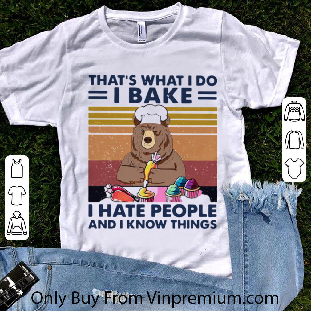 Awesome Bear That's What I Do I Bake I Hate People And I Know Things Vintage shirt