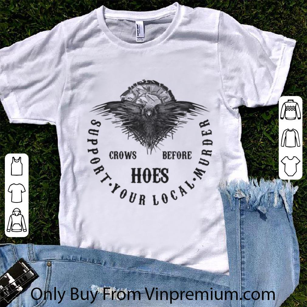 Awesome Crowns Before Hoes Support Your Local Murder shirt