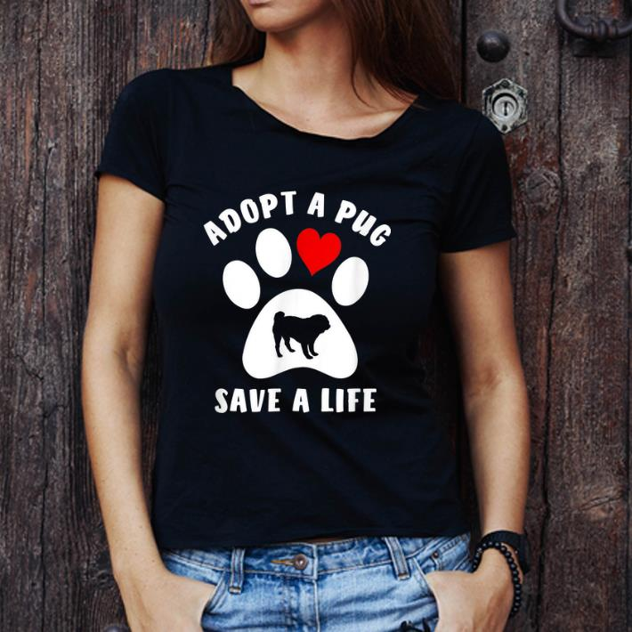 Awesome Adopt A Pug Save A Life shirt