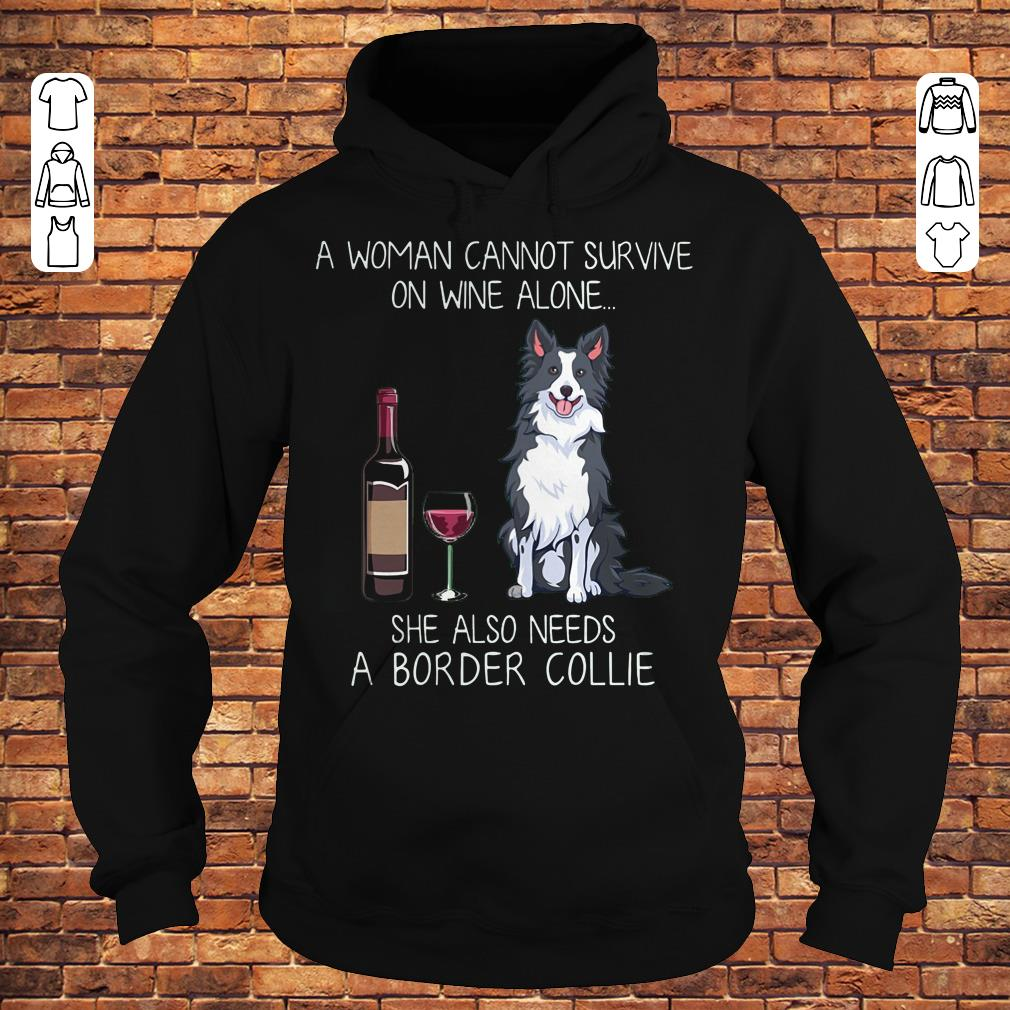A woman cannot survive on wine alone she also needs a Border Collie shirt Hoodie