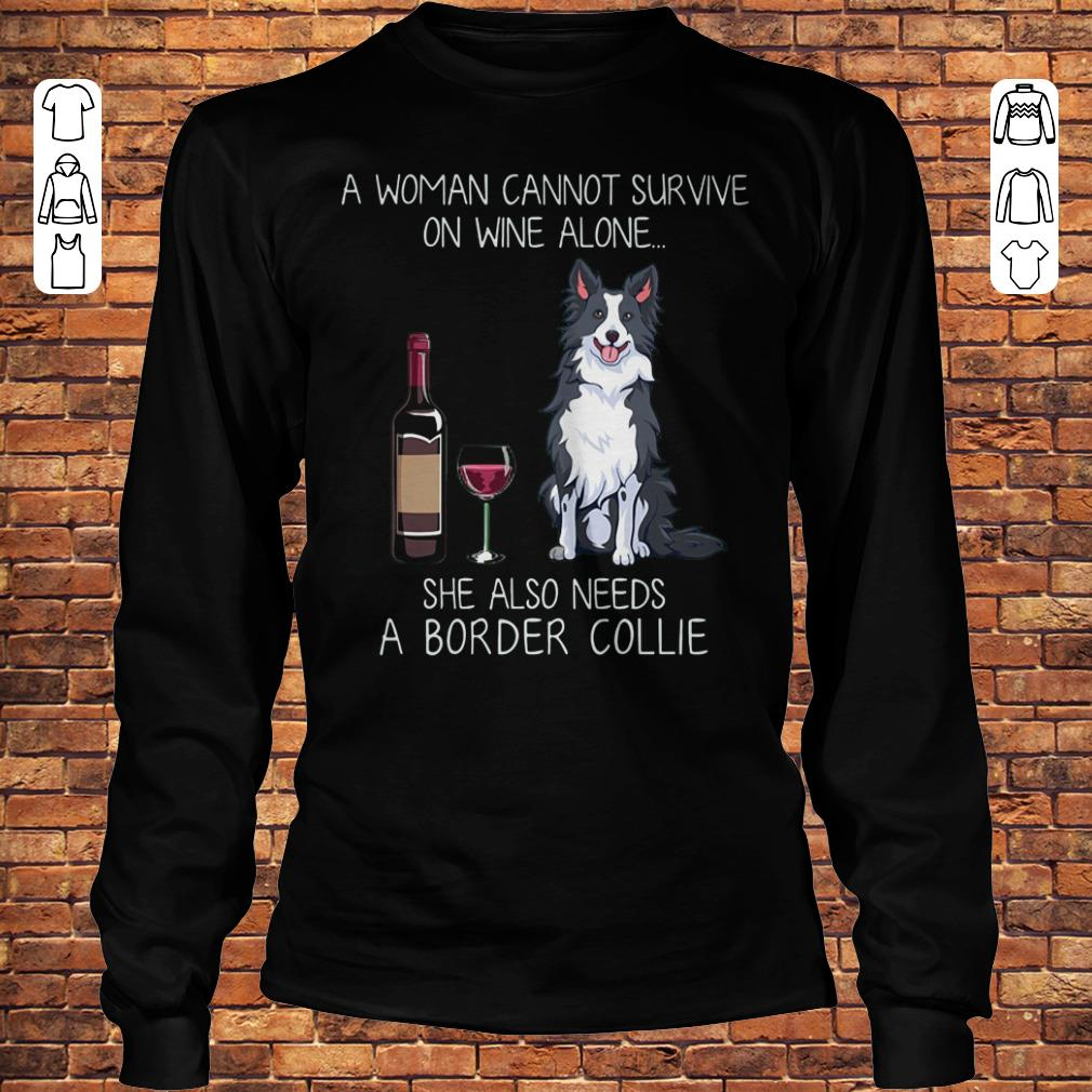 A woman cannot survive on wine alone she also needs a Border Collie shirt Longsleeve Tee Unisex