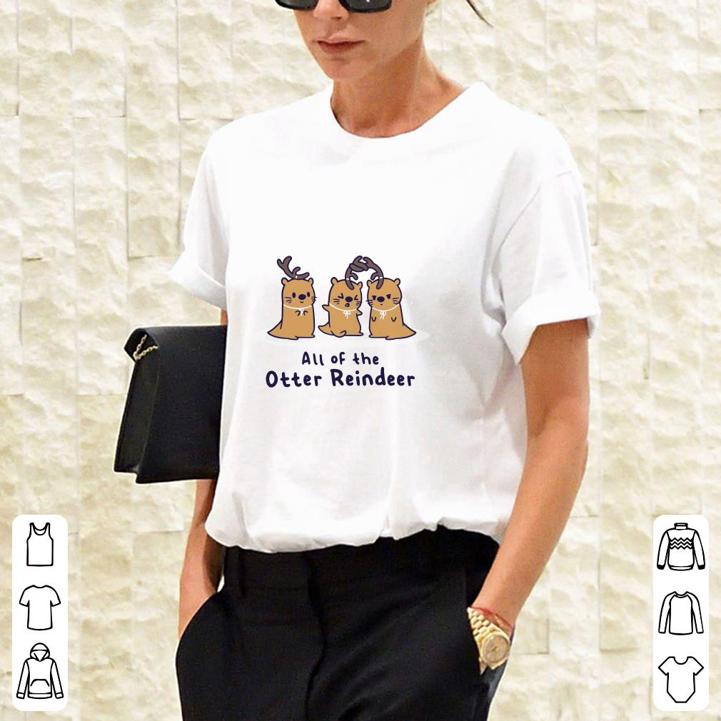 All of the otter reindeer shirt 2