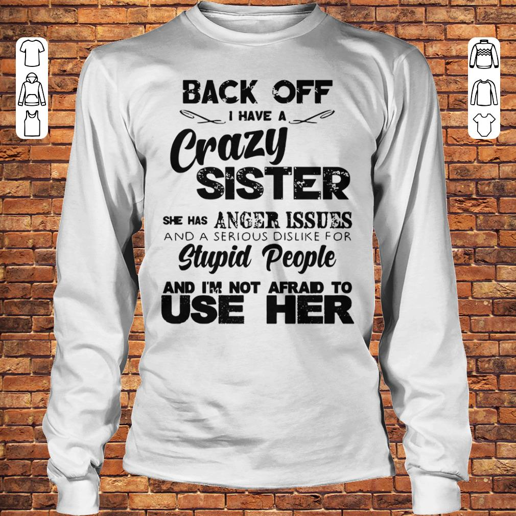 Back off I have a crazy sister she has Anger issues shirt Longsleeve Tee Unisex