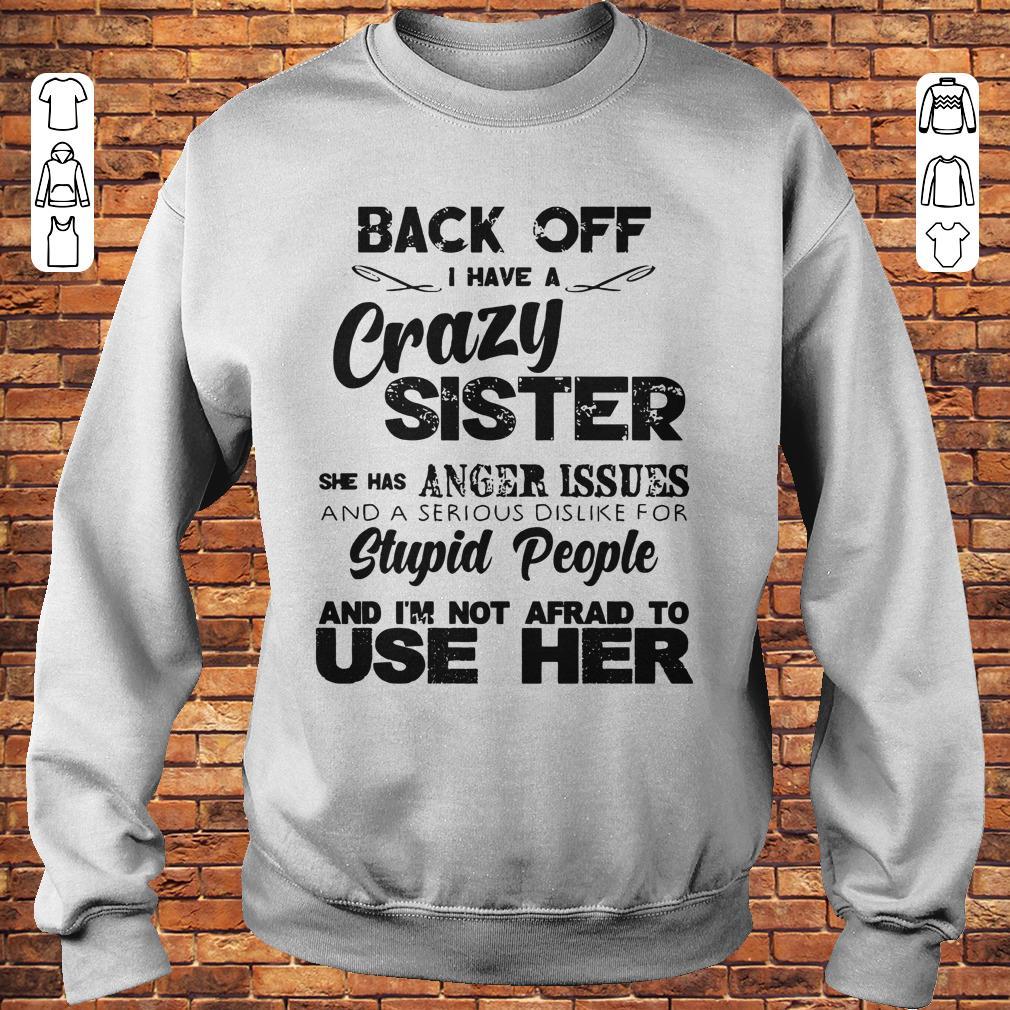 https://premiumleggings.net/images/2018/11/Back-off-I-have-a-crazy-sister-she-has-Anger-issues-shirt-Sweatshirt-Unisex.jpg