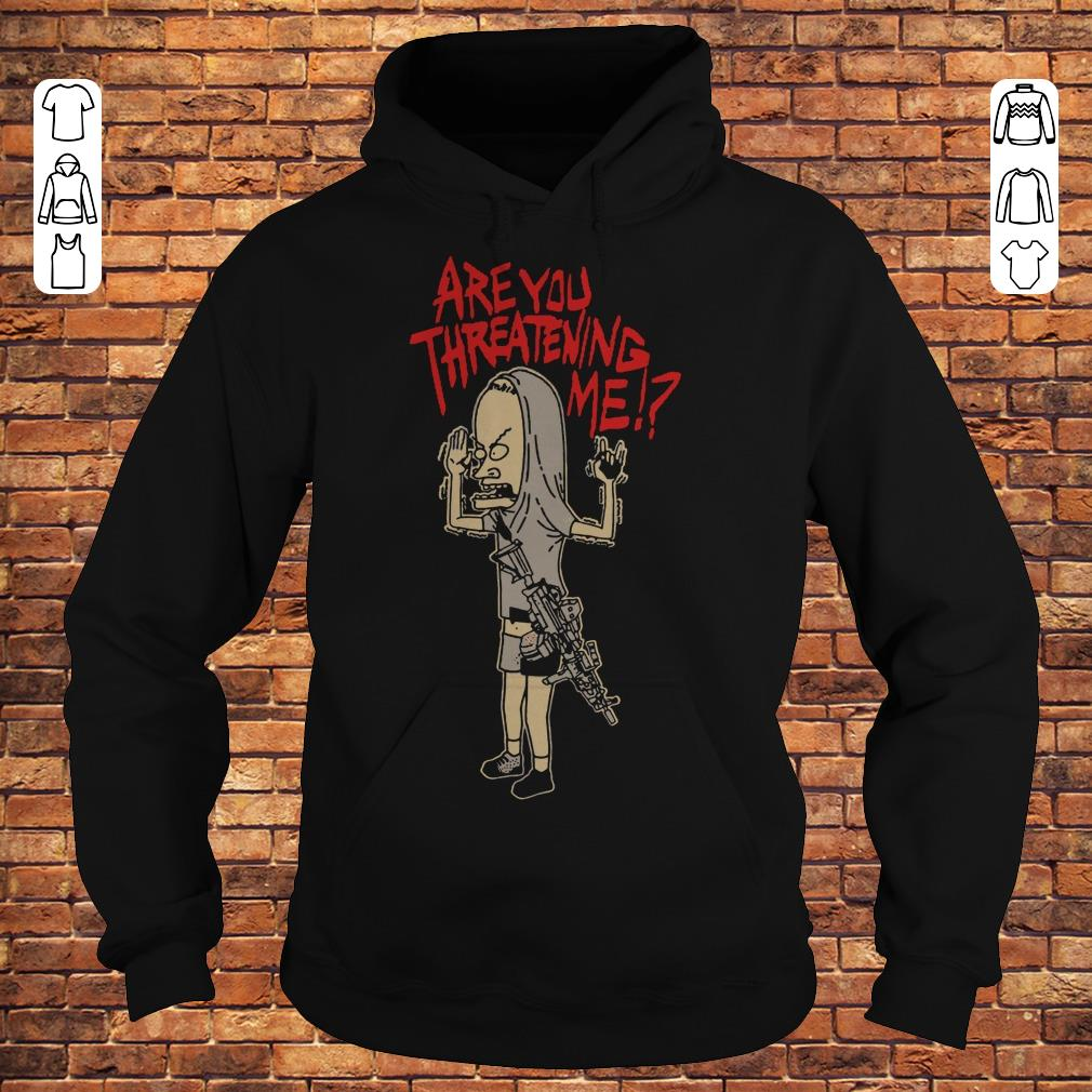 Beavis gun Are you threatening me shirt Hoodie