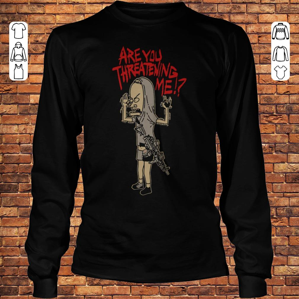 Beavis gun Are you threatening me shirt Longsleeve Tee Unisex
