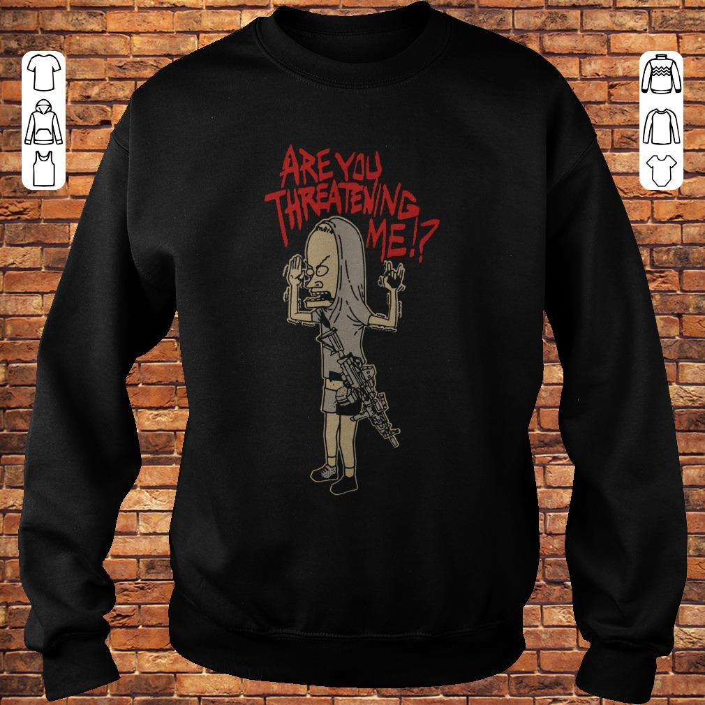 https://premiumleggings.net/images/2018/11/Beavis-gun-Are-you-threatening-me-shirt-Sweatshirt-Unisex.jpg