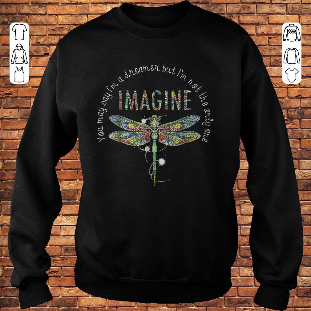 Dragonfly Imagine you may say I'm a dreamer but I'm not the only one Shirt