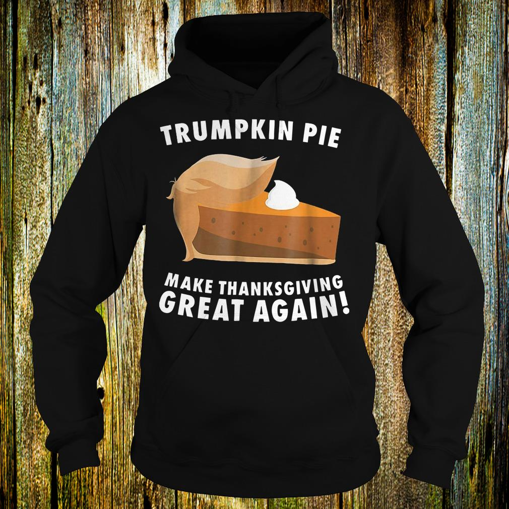 Funny Trumpkin pie make thanksgiving great again shirt Hoodie