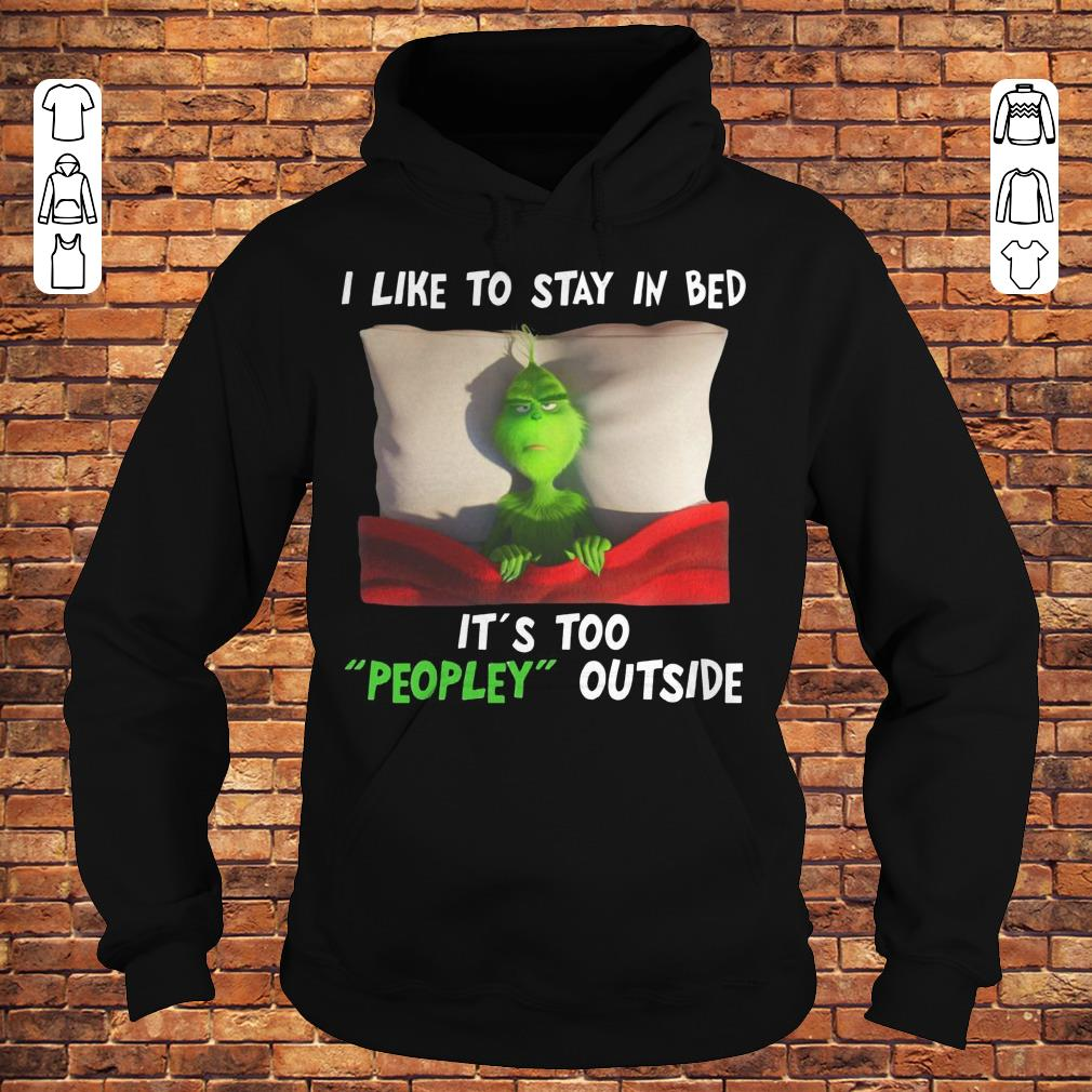 Grinch I like to stay in bed It's Too Peopley outside shirt Hoodie