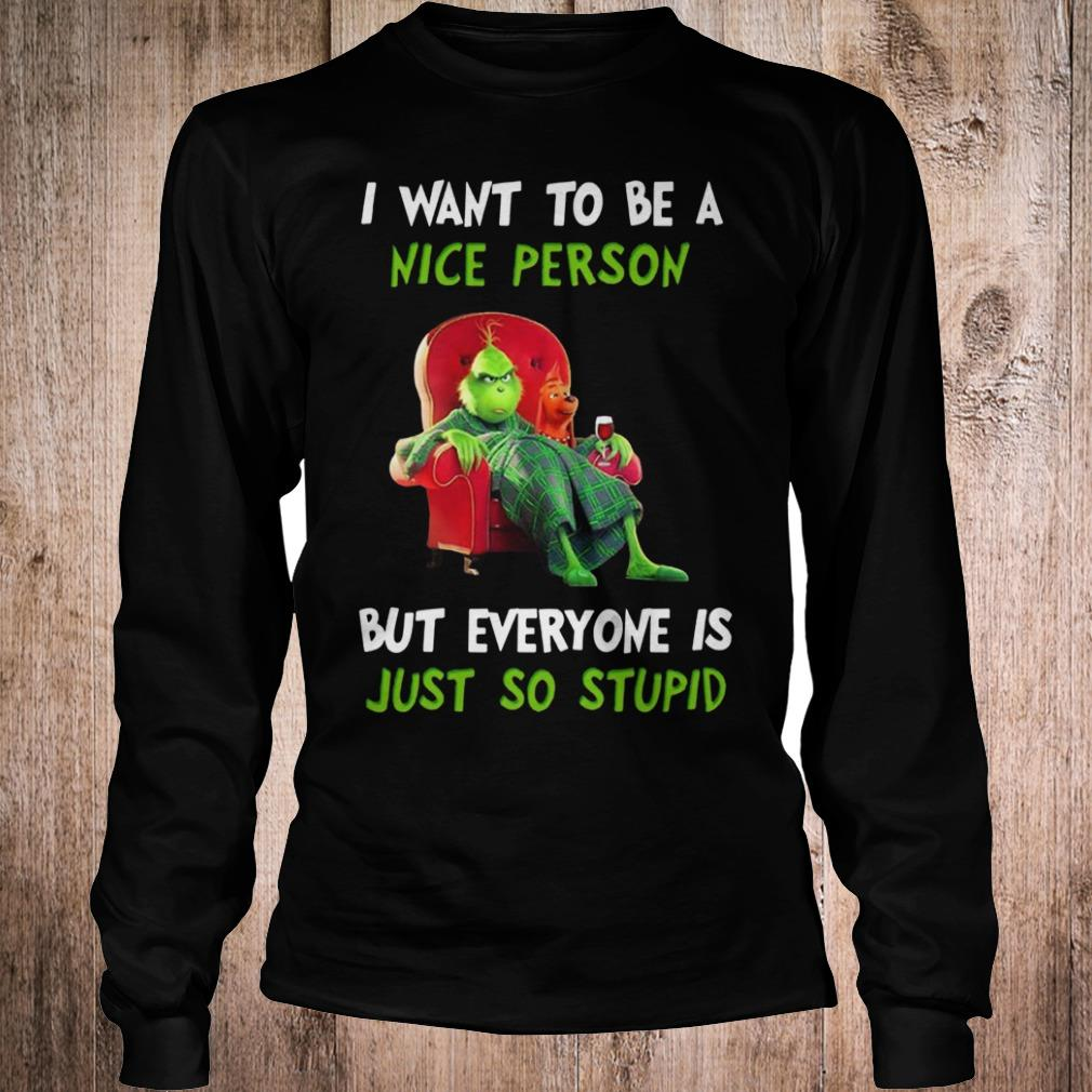Grinch I want to be a nice person but everyone is just so stupid shirt Longsleeve Tee Unisex