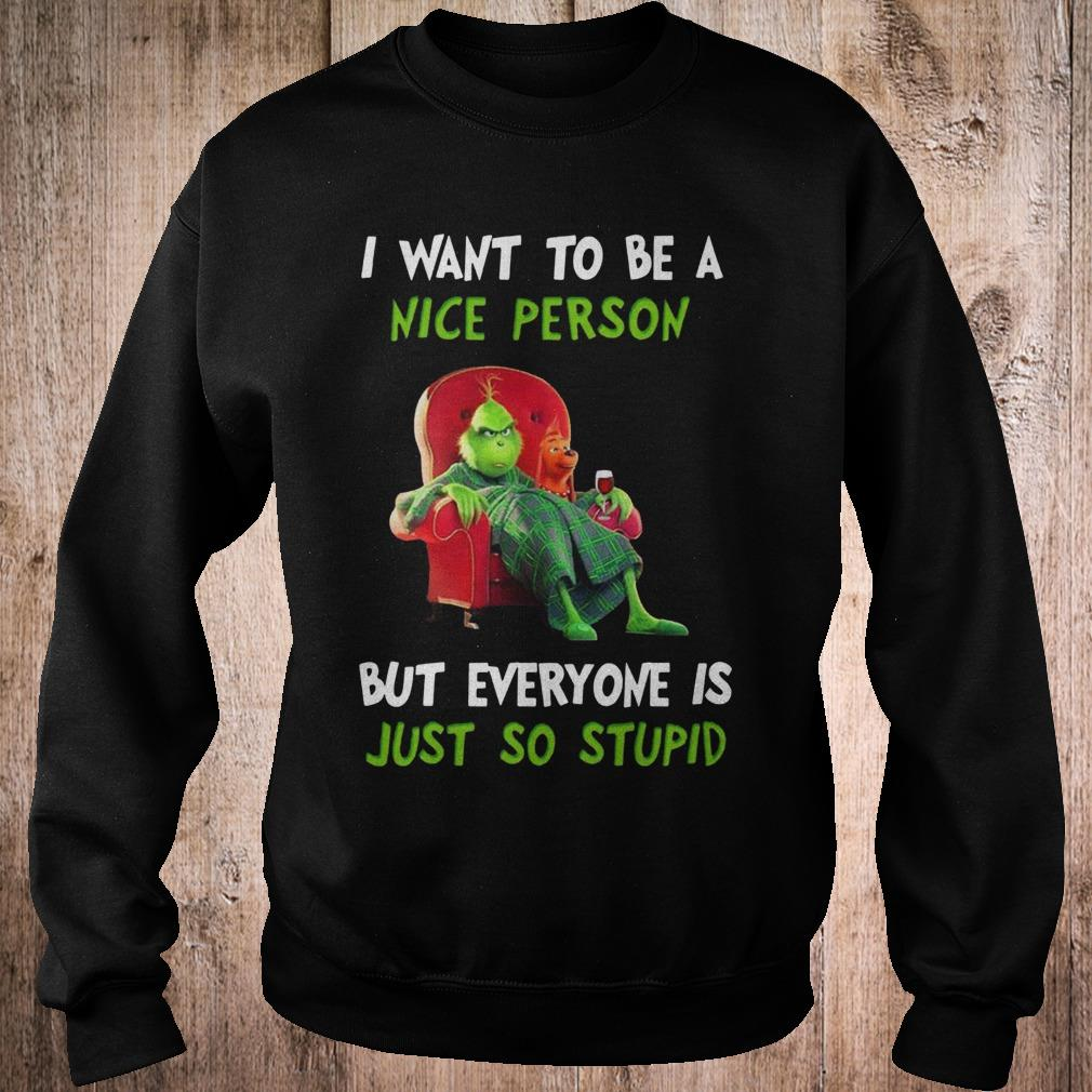 Grinch I want to be a nice person but everyone is just so stupid shirt 1