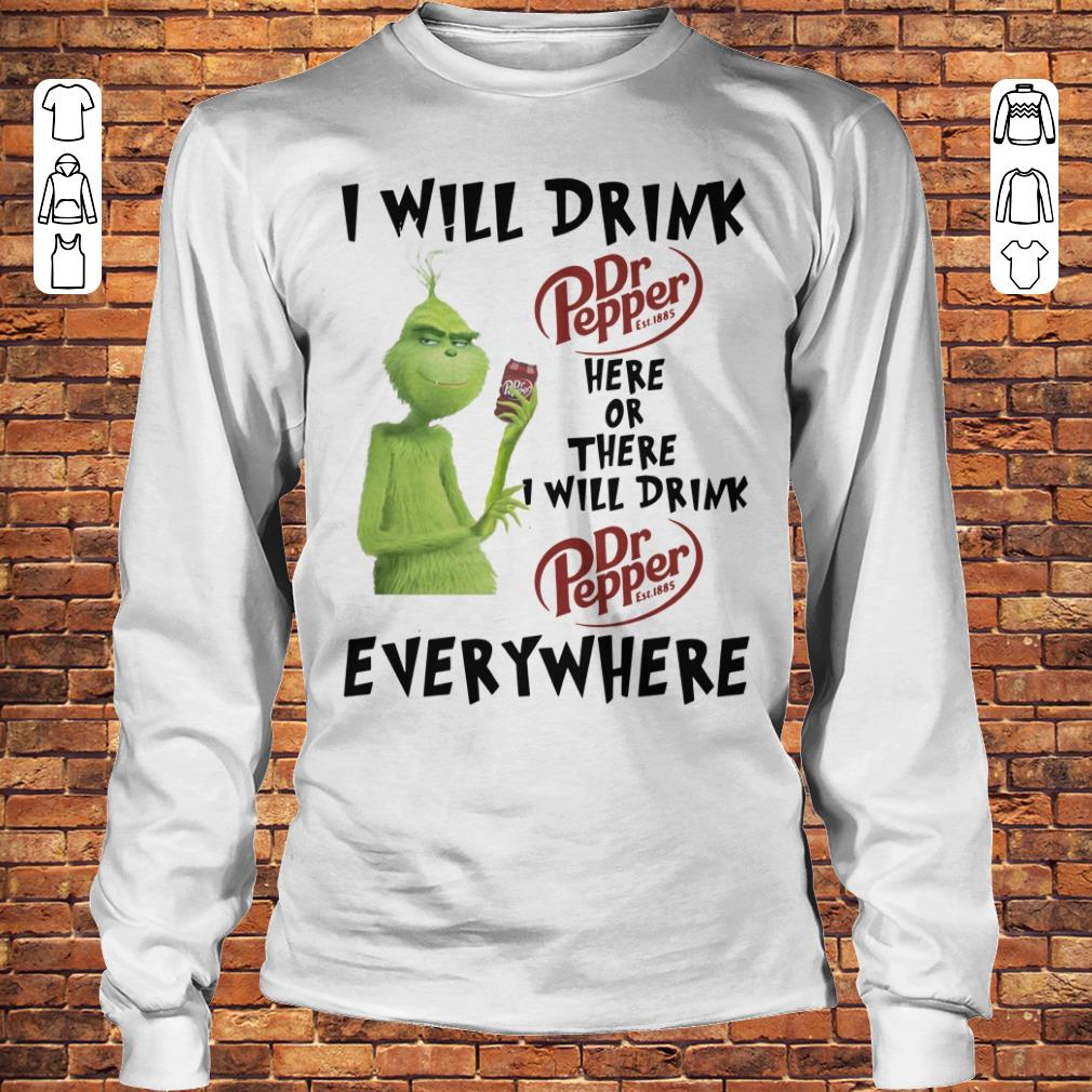 Grinch I will drink Dr pepper here or there I will drink Dr Pepper everywhere shirt